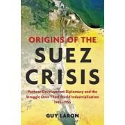 Origins of the Suez Crisis by Guy Laron