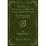 The Book of Nonsense, to Which Is Added More Nonsense by Edward Lear