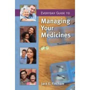 Everyday Guide To Managing Your Medicines by Jack E. Fincham