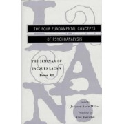 Seminar of Jacques Lacan: The Four Fundamental Concepts of Psychoanalysis Bk. 11 by Jacques Lacan