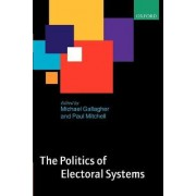 The Politics of Electoral Systems by Michael Gallagher