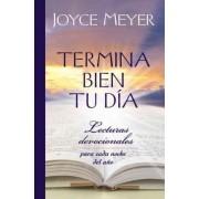Termina Bien Tu Dia by Joyce Meyer