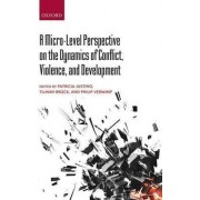 A Micro-Level Perspective on the Dynamics of Conflict, Violence, and Development by Patricia Justino