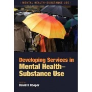 Developing Services in Mental Health-Substance Use by David B. Cooper