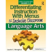 Differentiating Instruction with Menus for the Inclusive Classroom: Language Arts, Grades 3-5 by Laurie Westphal