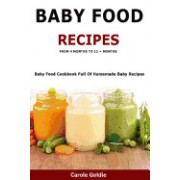 Baby Food Recipes - From 4 Months to 12 + Months: Baby Food Cookbook Full of Homemade Baby Recipes Suitable from 4 to 12 + Months
