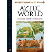 Handbook to Life in the Aztec World by Manuel Aguilar-Moreno