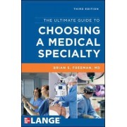The Ultimate Guide to Choosing a Medical Specialty by Brian Freeman
