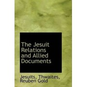 The Jesuit Relations and Allied Documents by Jesuits