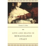 Love and Death in Renaissance Italy by T.V. Cohen