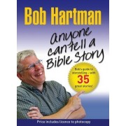 Anyone Can Tell a Bible Story by Bob Hartman