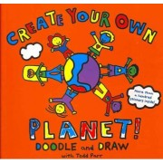 Todd Parr Create Your Own Planet by Todd Parr