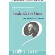 Frederick the Great by Robert B Asprey