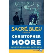 Sacre Bleu (Large Print) by Christopher Moore
