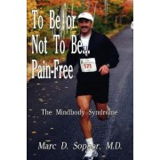 To be or Not to be... Pain-free by M.D. Sopher