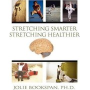 Stretching Smarter Stretching Healthier by Jolie Bookspan