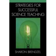 Strategies for Successful Science Teaching by Sharon Brendzel