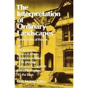 The Interpretation of Ordinary Landscapes by D. W. Meinig