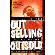 If You're Not Out Selling, You're Being Outsold by Michael St.Lawrence