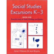 Social Studies Excursions, K-3: Powerful Units on Food, Clothing and Shelter Bk. 1 by Janet Alleman