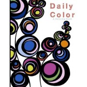 Daily Color: An Adult Coloring Book of Bold Abstract Leaves, Florals and Patterns.