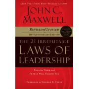 The 21 Irrefutable Laws of Leadership by John C Maxwell