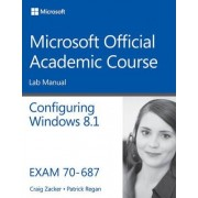 70-687 Configuring Windows 8.1 Lab Manual by Microsoft Official Academic Course