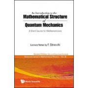 An Introduction to the Mathematical Structure of Quantum Mechanics: A Short Course for Mathematicians (2nd Edition) by Franco Strocchi