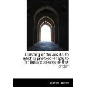 A History of the Jesuits; To Which Is Prefixed a Reply to Mr. Dallas's Defence of That Order by Defence Dallas's