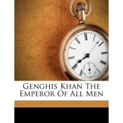 Genghis Khan the Emperor of All Men by Harold Lamb