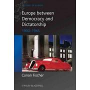 Europe Between Dictatorship and Democracy - 1900- 1945 by Conan Fischer