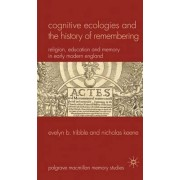 Cognitive Ecologies and the History of Remembering by Evelyn B. Tribble