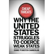 Cheap Threats: Why the United States Struggles to Coerce Weak States