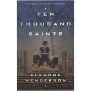 Ten Thousand Saints by Eleanor Henderson