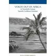 Voices Out of Africa in Twentieth-century Spanish Caribbean Literature by Julia Cuervo-Hewitt