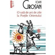 O suta de ani la Portile Orientului - Ioan Grosan