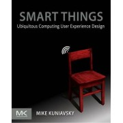 Smart Things: Ubiquitous Computing User Experience Design by Mike Kuniavsky