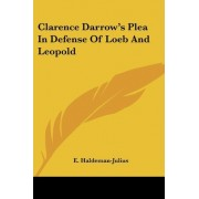 Clarence Darrow's Plea in Defense of Loeb and Leopold by Clarence Darrow