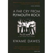A Far Cry from Plymouth Rock by Kwame Dawes
