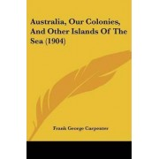 Australia, Our Colonies, and Other Islands of the Sea (1904) by Frank George Carpenter