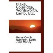 Blake, Coleridge, Wordsworth, Lamb, Etc. by Henry Crabb Robinson