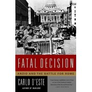 Fatal Decision: Anzio And The Battle For Rome by Carlo D'Este