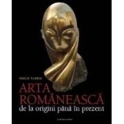 Arta romaneasca de la origini pana in prezent - Vasile Florea
