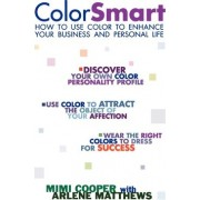 Color Smart: How to use Color to Enhance your Business and Personal Life by Mimi Cooper