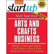 Start Your Own Arts and Crafts Business: Retail, Carts and Kiosks, Craft Shows, Street Fairs by Entrepreneur Press