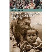Daily Life of Native Americans in the Twentieth Century by Donald Fixico