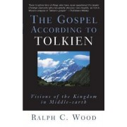 The Gospel According to Tolkien by Ralph C. Wood