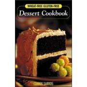 Wheat-Free, Gluten-Free Dessert Cookbook by Connie Sarros
