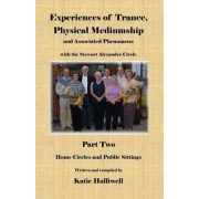 Experiences of Trance, Physical Mediumship and Associated Phenomena with the Stewart Alexander Circle: Home Circles and Public Sittings Pt. 2 by Katie Halliwell