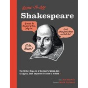 Know It All Shakespeare: 50 Key Aspects of His Works, Life, and Legacy, Each Explained in a Minute